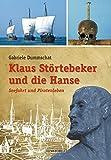 Klaus Störtebeker und die Hanse: Seefahrt und Piratenleben - Gabriele Dummschat