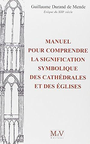 Guillaume Durand - Manuel pour comprendre la signification symbolique des