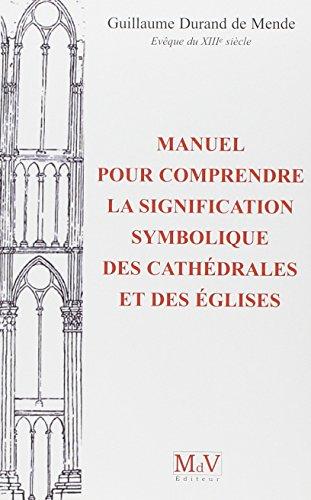 Manuel pour comprendre la signification symbolique des cathédrales et des églises par Guillaume Durand de Mende