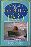 Beneath the House Flag of the P.& O. by Peter Padfield (1982-02-08)