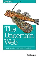The Uncertain Web: Web Development in a Changing Landscape (English Edition)