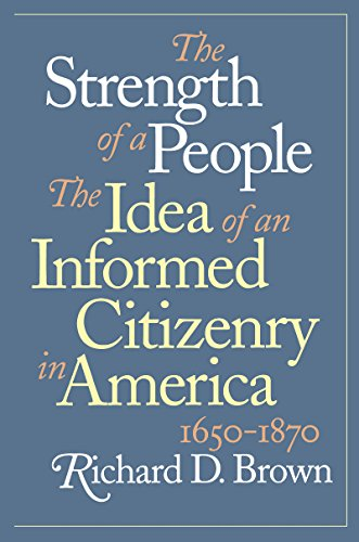 The Strength of a People: The Idea of an Informed Citizenry in America, 1650-1870 (English Edition)