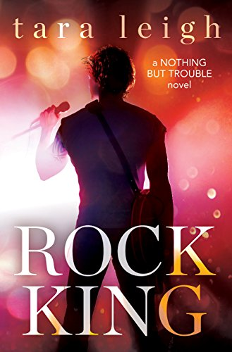 Rock King (Nothing but Trouble Book 1) by [Leigh, Tara]