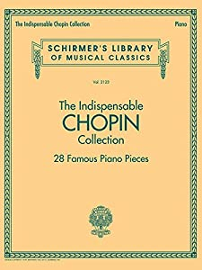 Schirmer's Library of Musical Classics: Vol. 2123: The Indispensable Chopin Collection 28 Famous Piano Pieces by Hal Leonard Corporation