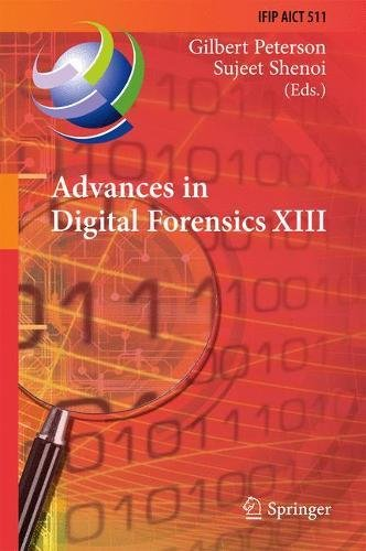 Advances in Digital Forensics XIII: 13th IFIP WG 11.9 International Conference, Orlando, FL, USA, January 30 - February 1, 2017, Revised Selected ... and Communication Technology, Band 511)