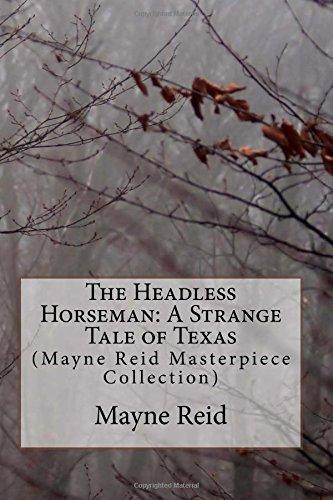 The Headless Horseman: A Strange Tale of Texas: (Mayne Reid Masterpiece Collection)