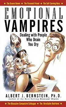 Emotional Vampires: Dealing With People Who Drain You Dry: Dealing With People Who Drain You Dry par [Bernstein, Albert J.]