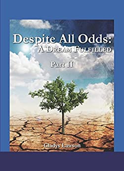 Despite All Odds: A Dream Fulfilled [Part II] by [Lawson, Gladys]