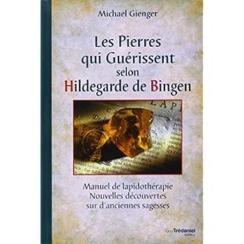Les Pierres qui guérissent selon Hildegarde de Bingen : Manuel de lapidothérapie, nouvelles découvertes sur d'anciennes sagesses
