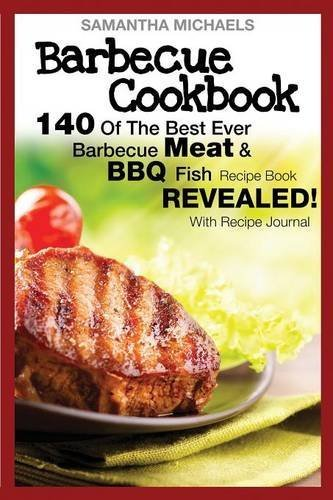 Barbecue Cookbook: 140 of the Best Ever Barbecue Meat & BBQ Fish Recipes Book...Revealed! (with Recipe Journal) by Michaels, Samantha (2014) Paperback