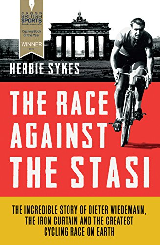 The Race Against the Stasi: The Incredible Story of Dieter Wiedemann, the Iron Curtain and the Greatest Cycling Race on Earth por Herbie Sykes