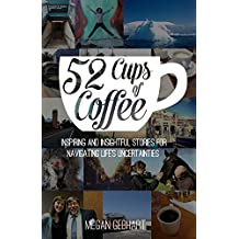 52 Cups of Coffee: Inspiring and insightful stories for navigating life's uncertainties (English Edition)