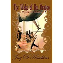 The Wake of the Dragon: A Steampunk Adventure (Airship Mechanoids Steampunk series Book 1)