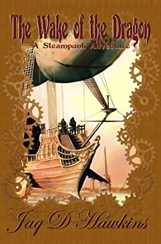 The Wake of the Dragon: A Steampunk Adventure (Airship Mechanoids Steampunk series Book 1) by [Hawkins, Jaq D]