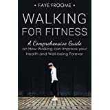 Walking for Fitness: A Comprehensive Guide on How Walking can Improve your Health and Well-being Forever (Health, Fitness, and Diet Series Book 1) (English Edition)