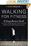 #4: Walking for Fitness: A Comprehensive Guide on How Walking can Improve your Health and Well-being Forever (Health, Fitness, and Diet Series Book 1)