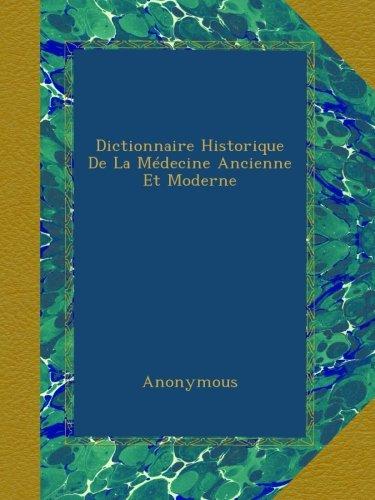 Dictionnaire Historique De La Médecine Ancienne Et Moderne