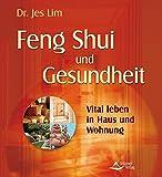 Feng Shui und Gesundheit: Vital leben in Haus und Wohnung