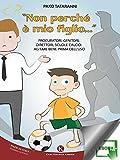 Non perché è mio figlio...: Procuratori, genitori, direttori, scuole calcio: agitare bene prima dell'uso