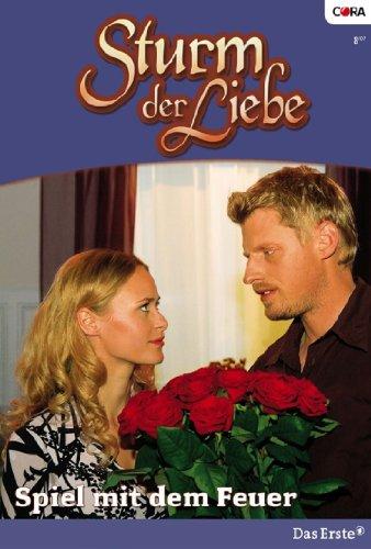 Sturm der Liebe 21: Spiel mit dem Feuer [Kindle Edition]