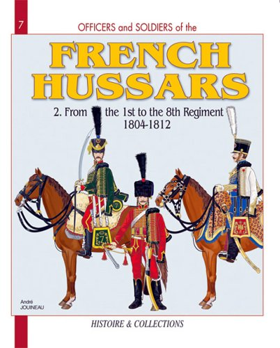 The French Hussars: 1804-1812: From the 1st to the 8th Regiment