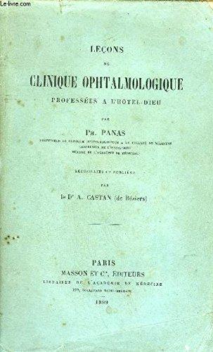 LECONS DE CLINIQUE OPHTALMOLOGIQUE PROFESSEES A L'HOTEL DIEU.