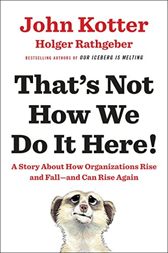 That's Not How We Do It Here!: A Story about How Organizations Rise and Fall--and Can Rise Again PDF Books