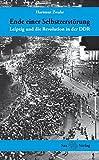 Ende einer Selbstzerstörung: Leipzig und die Revolution in der DDR - Hartmut Zwahr