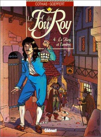 LE FOU DU ROY TOME 4 : LE ROY ET L'OMBRE