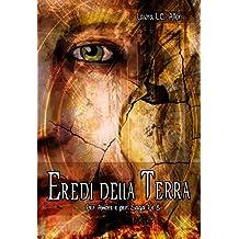 Eredi della Terra: Per Amore e per' Saga 7 e 8 (Per Amore e per ... Vol. 4)
