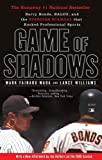 Game of Shadows: Barry Bonds, BALCO, and the Steroids Scandal that Rocked Professional Sports by Mark Fainaru-Wada (2007