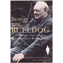 Beside the Bulldog: The Intimate Memoirs of Churchill's Bodyguard