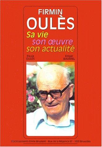 Firmin Oulès. Sa vie, son oeuvre, son actualité