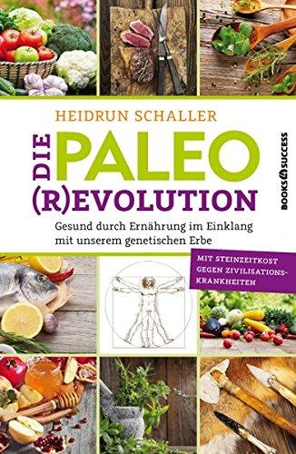 Die Paleo-Revolution: Gesund durch Ernährung im Einklang mit unserem genetischen Erbe (Die Besten Paleo Rezepte)