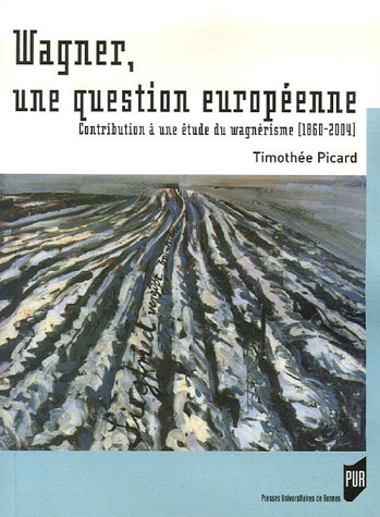 Wagner, une question europenne : Contribution  une tude du wagnrisme, 1860-2004