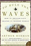 [(To Rule the Waves: How the British Navy Shaped the Modern World)] [Author: Arthur Herman] published on (November, 2005