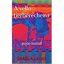 A vella berberecheira: guión teatral (Galician Edition)