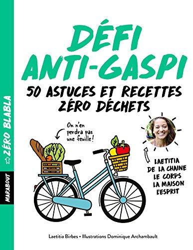 Zéro blabla - Défi anti-gaspi: 50 astuces et recettes zéro déchets par Laëtitia Birbes