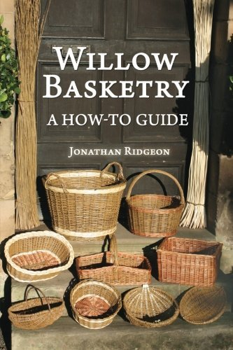 Willow Basketry: A How-To Guide (Weaving & Basketry Series) (Volume 1) by Jonathan Ridgeon (2016-01-16)