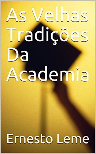 As Velhas Tradiçes Da Academia (Portuguese Edition)