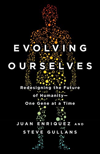 Download pdf evolving ourselves redesigning the future of download pdf evolving ourselves redesigning the future of humanity one gene at a time free online by juan enriquez fandeluxe Image collections