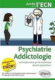 Psychiatrie Addictologie. Même Pour Ceux qui ne Veulent Pas Devenir Psychiatres. L'indispensable pour l'iECN