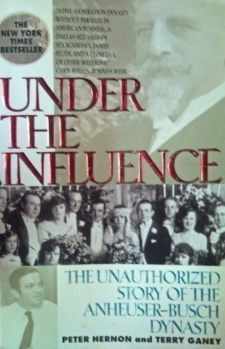under-the-influence-the-unauthorized-story-of-the-anheuser-busch-dynasty-by-peter-hernon-1992-07-03