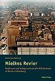 Mielkes Revier: Stadtraum und Alltag rund um die MfS-Zentrale in Berlin-Lichtenberg