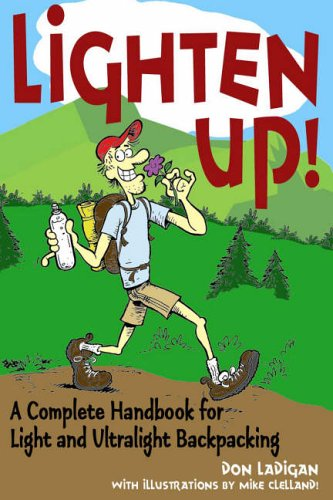 LIGHTEN UP: A COMPLETE HANDBOOPB: A Complete Handbook for Light and Ultralight Backpacking (Falcon Guide)