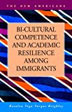 Bi-Cultural Competence and Academic Resilience Among Immigrants (New Americans)