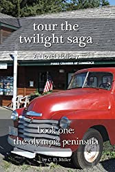 Tour the Twilight Saga Book One: The Olympic Peninsula by Charly D. Miller (9-May-2014) Paperback