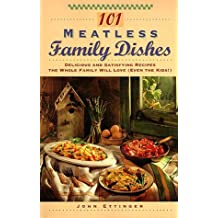 101 Meatless Family Dishes: Delicious and Satisfying Recipes the Whole Family Will Love (Even the Kids!) by John Ettinger (1995-07-26)