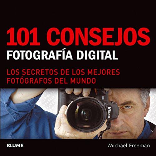 101 consejos de fotografía digital por Michael Freeman