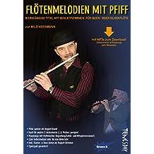 Flöten-Melodien mit Pfiff - Notenheft für Querflöte & Blockflöte mit MP3-Download und Playalongs zum Mitspielen!